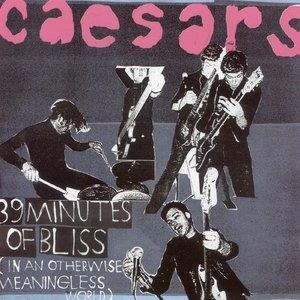 Альбом: Caesars - 39 Minutes Of Bliss (In An Otherwise Meaningless World)