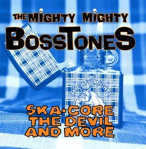 Альбом The Mighty Mighty Bosstones - Ska-Core, The Devil And More