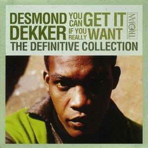 Альбом: Desmond Dekker - The Definitive Collection: You Can Get It If You Really Want