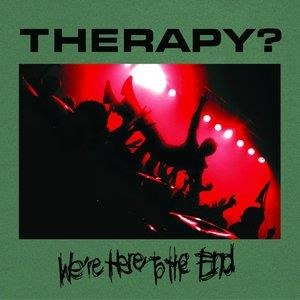 Альбом: Therapy? - We're Here To The End