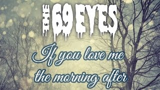 Смотреть клип песни: The 69 Eyes - If You Love Me The Morning After