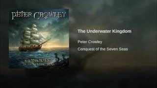 Клип Peter Crowley - The Underwater Kingdom