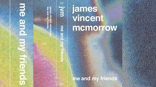James Vincent McMorrow - Me and My Friends