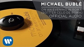 Смотреть клип песни: Michael Bublé - On an Evening in Roma (Sott'er Celo de Roma)