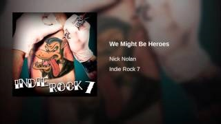 Клип Nick Nolan - We Might Be Heroes