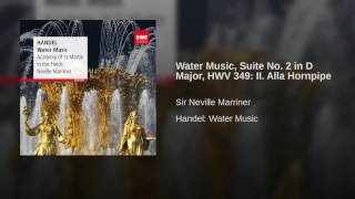Клип Sir Neville Marriner - Water Music, Suite in D: Alla Hornpipe
