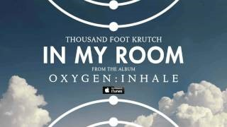 Thousand Foot Krutch - In My Room