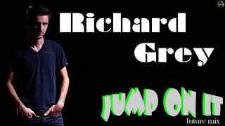 Richard Grey - Jump on It